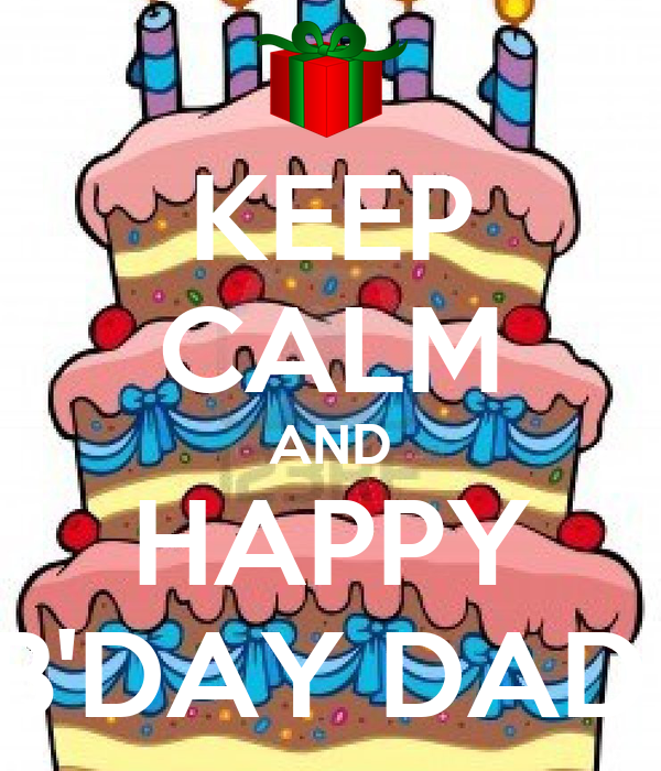 KEEP CALM AND HAPPY B'DAY DAD!