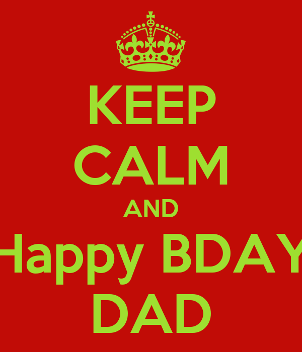 KEEP CALM AND Happy BDAY DAD