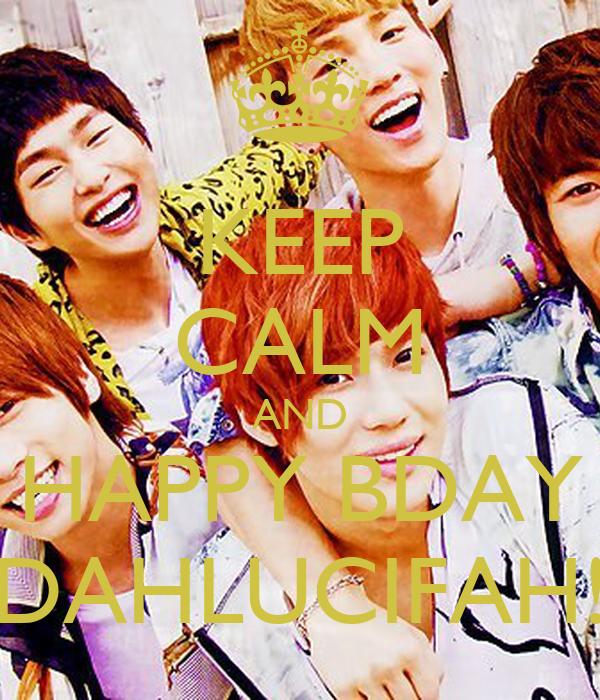 KEEP CALM AND HAPPY BDAY DAHLUCIFAH!