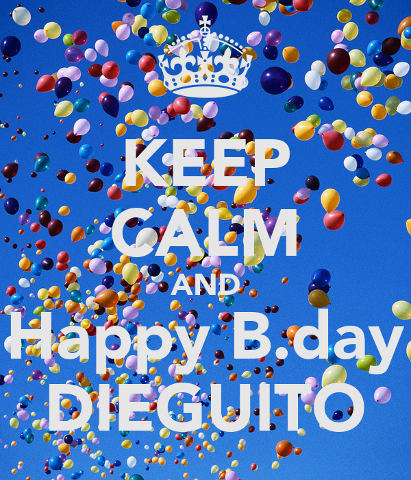 KEEP CALM AND Happy B.day DIEGUITO