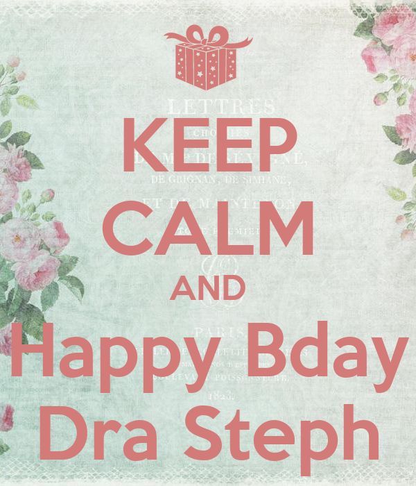 KEEP CALM AND Happy Bday Dra Steph