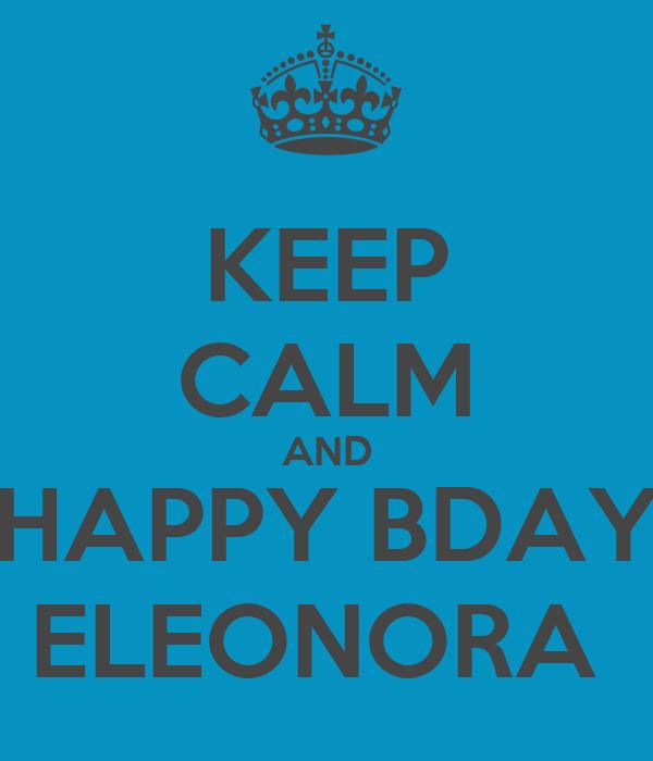 KEEP CALM AND HAPPY BDAY ELEONORA