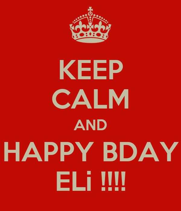 KEEP CALM AND HAPPY BDAY ELi !!!!