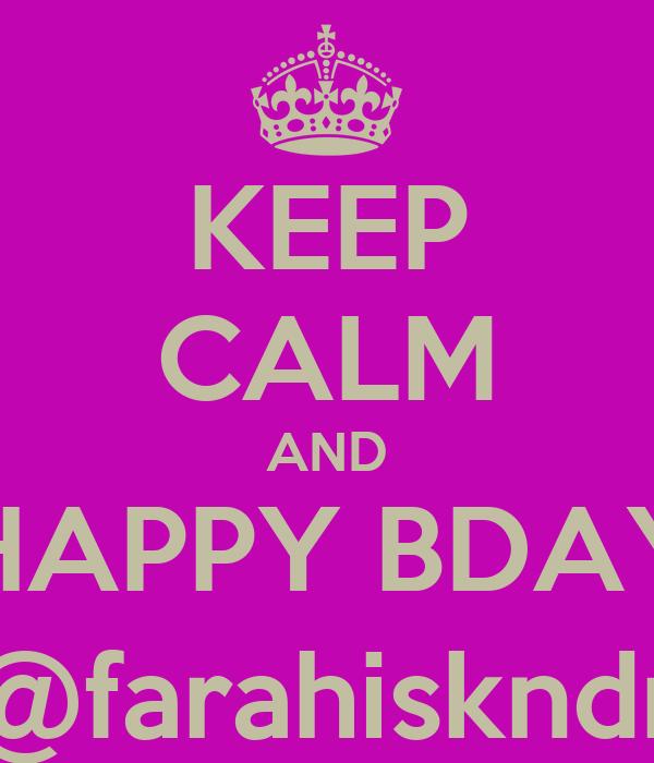 KEEP CALM AND HAPPY BDAY @farahiskndr