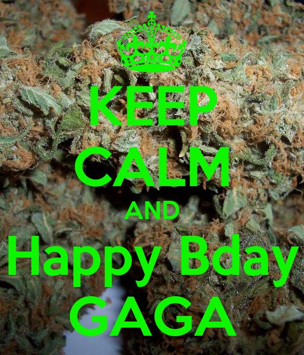 KEEP CALM AND Happy Bday GAGA