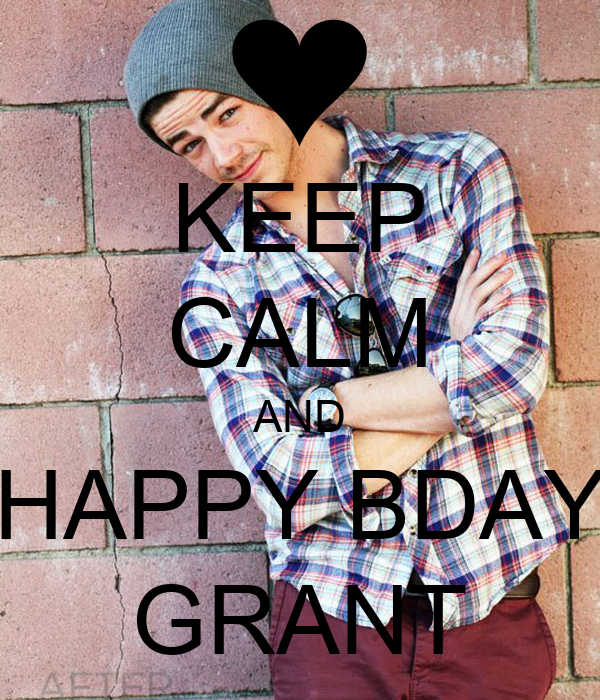 KEEP CALM AND HAPPY BDAY GRANT
