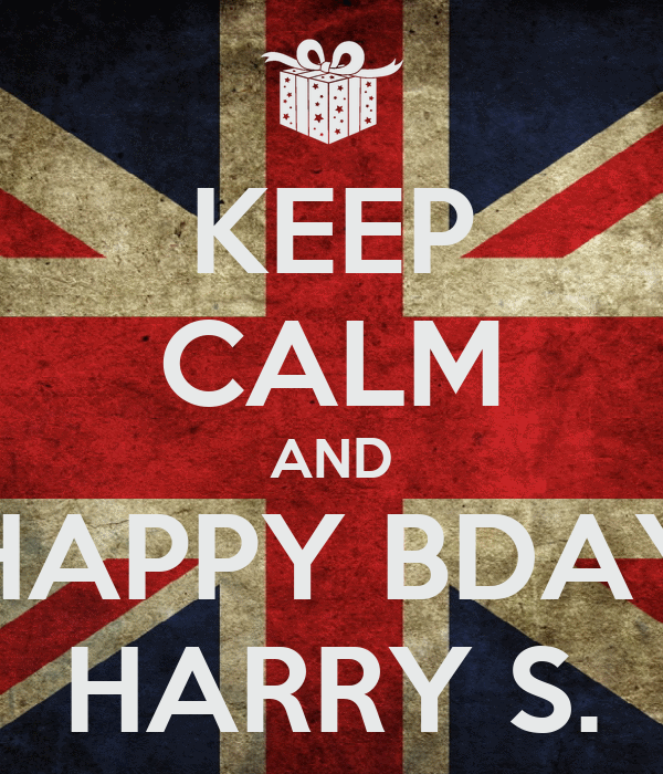 KEEP CALM AND HAPPY BDAY HARRY S.