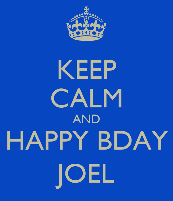 KEEP CALM AND HAPPY BDAY JOEL