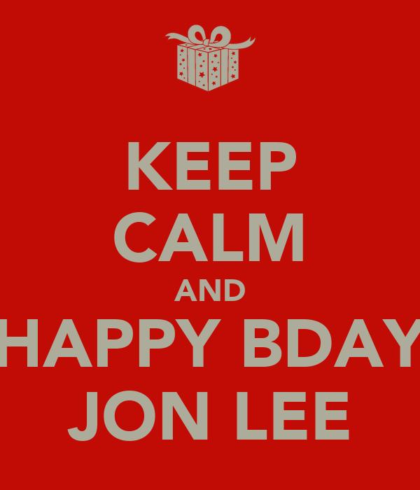KEEP CALM AND HAPPY BDAY JON LEE