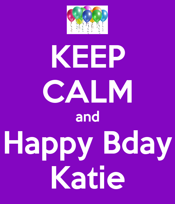 KEEP CALM and Happy Bday Katie