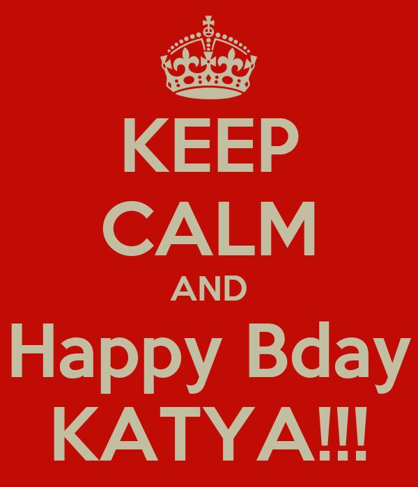 KEEP CALM AND Happy Bday KATYA!!!
