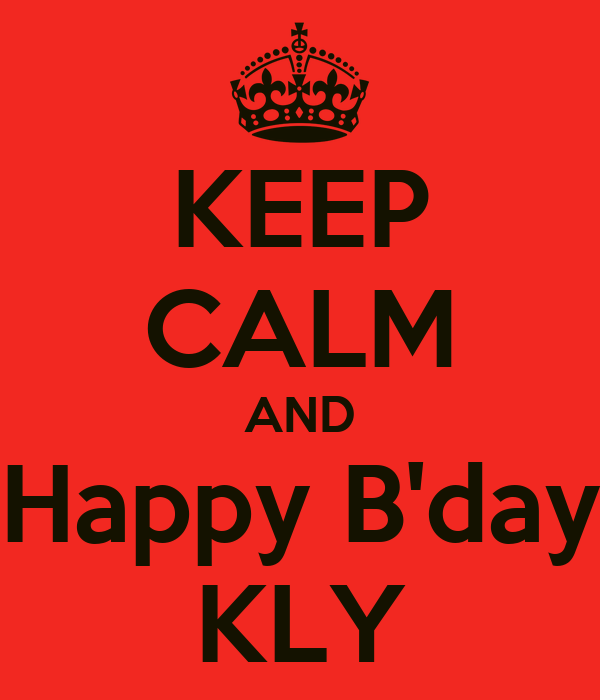 KEEP CALM AND Happy B'day KLY
