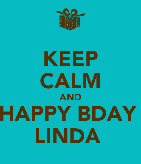 KEEP CALM AND HAPPY BDAY  LINDA