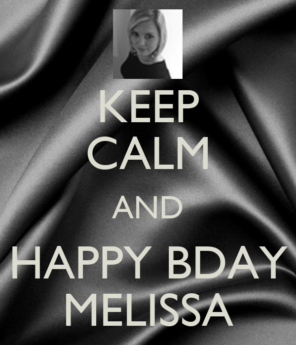 KEEP CALM AND HAPPY BDAY MELISSA