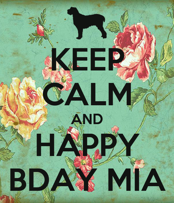 KEEP CALM AND HAPPY BDAY MIA