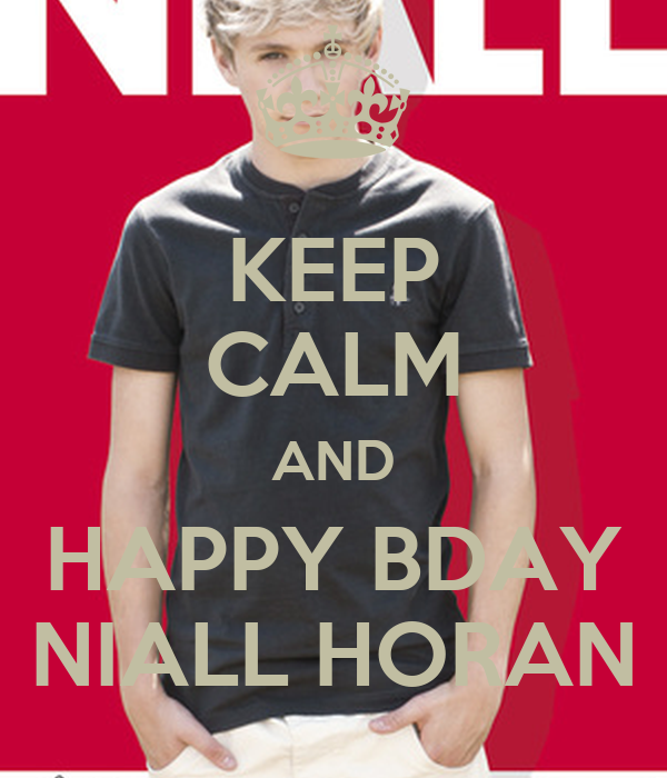 KEEP CALM AND HAPPY BDAY NIALL HORAN
