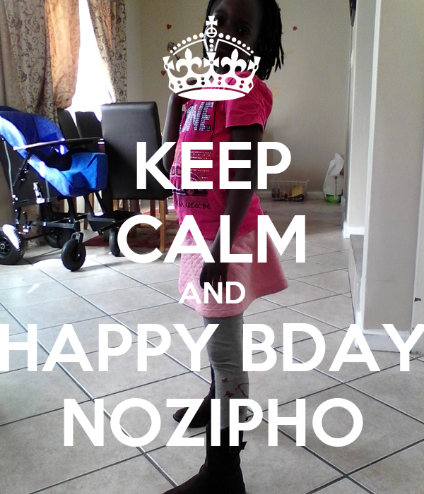 KEEP CALM AND HAPPY BDAY NOZIPHO