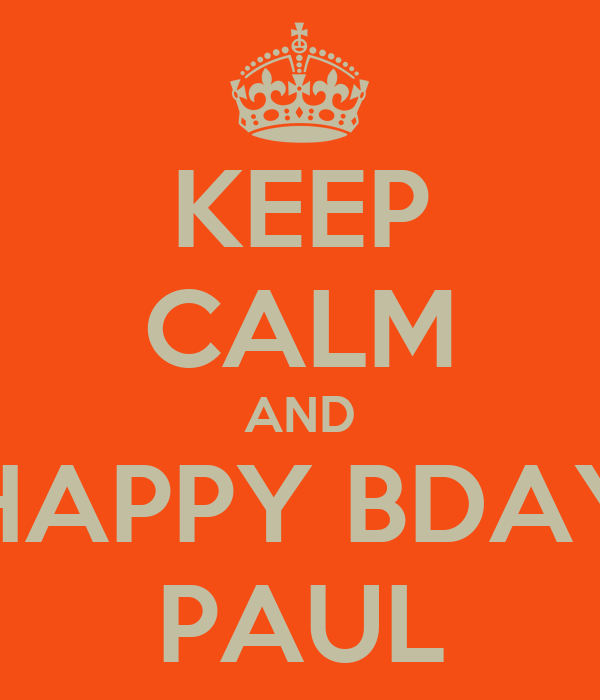 KEEP CALM AND HAPPY BDAY PAUL