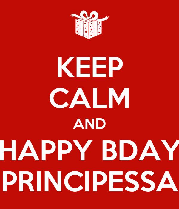 KEEP CALM AND HAPPY BDAY PRINCIPESSA