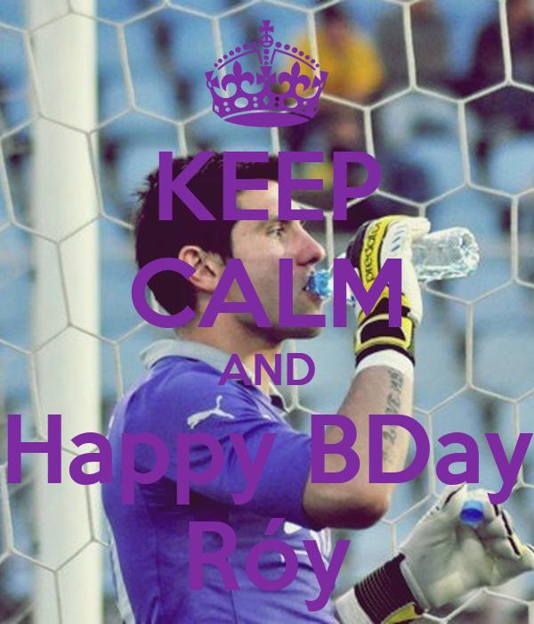 KEEP CALM AND Happy BDay Róy
