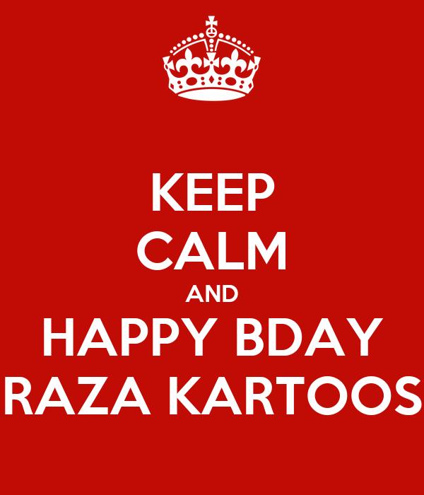 KEEP CALM AND HAPPY BDAY RAZA KARTOOS