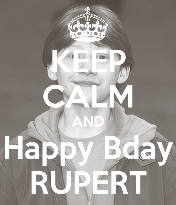 KEEP CALM AND Happy Bday RUPERT