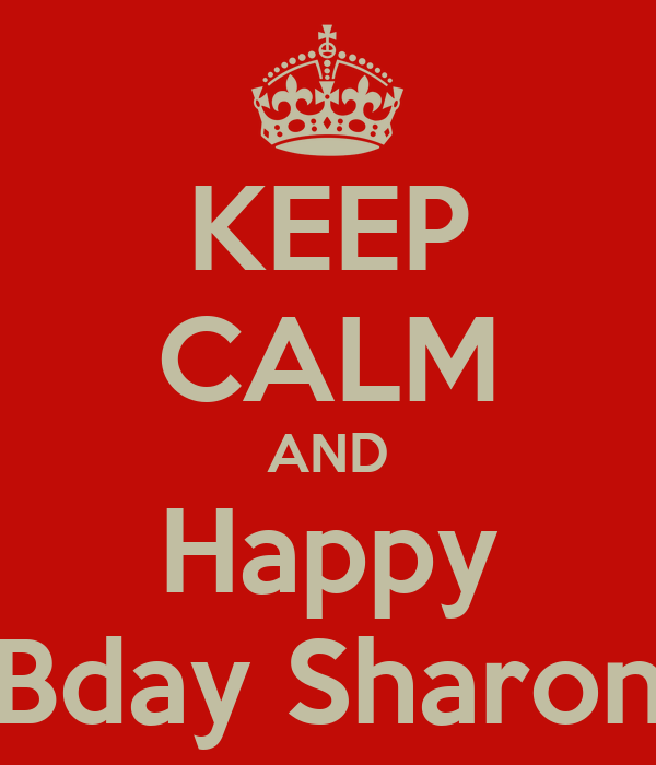 KEEP CALM AND Happy Bday Sharon