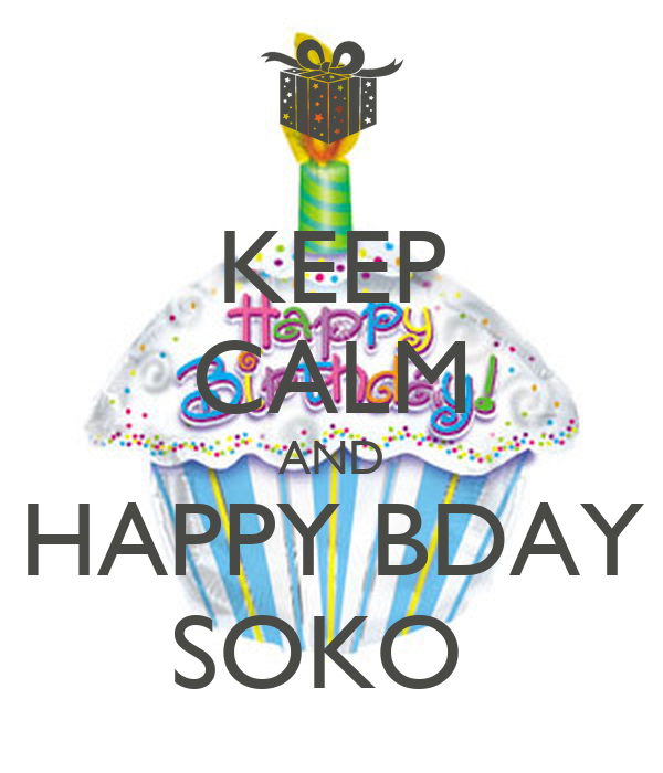 KEEP CALM AND HAPPY BDAY SOKO