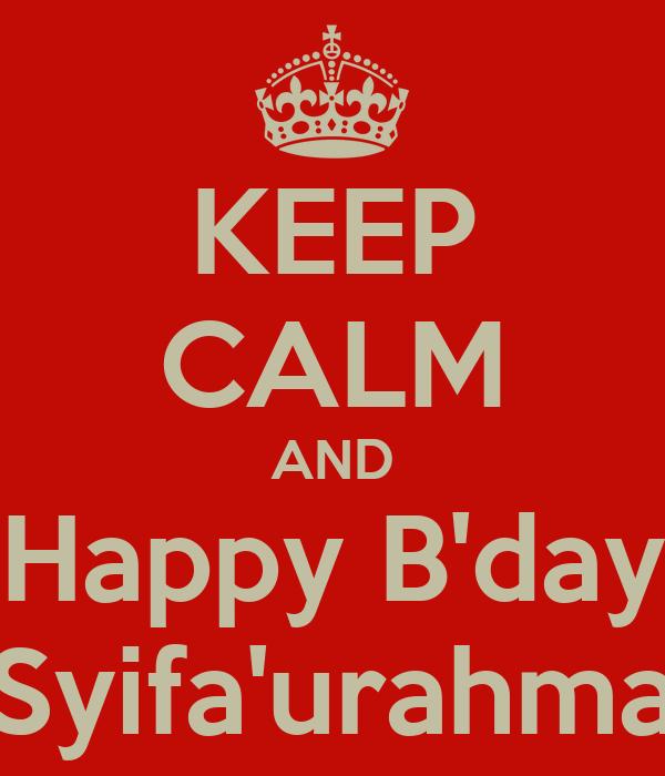 KEEP CALM AND Happy B'day Syifa'urahma