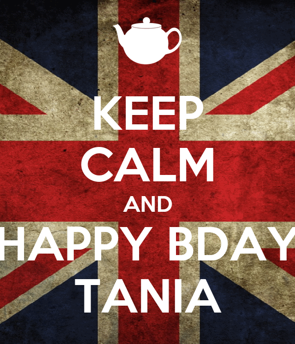 KEEP CALM AND HAPPY BDAY TANIA