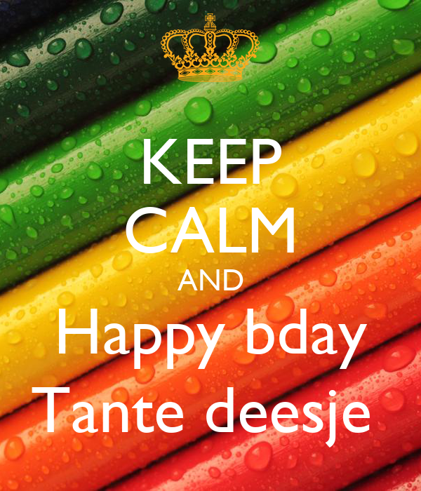 KEEP CALM AND Happy bday Tante deesje