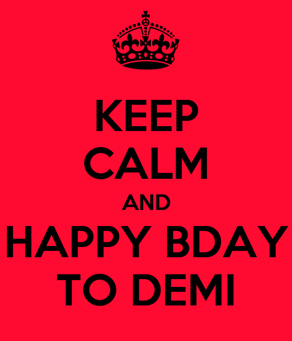 KEEP CALM AND HAPPY BDAY TO DEMI