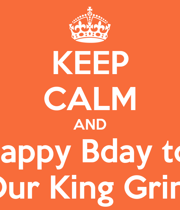 KEEP CALM AND Happy Bday to  Our King Grint