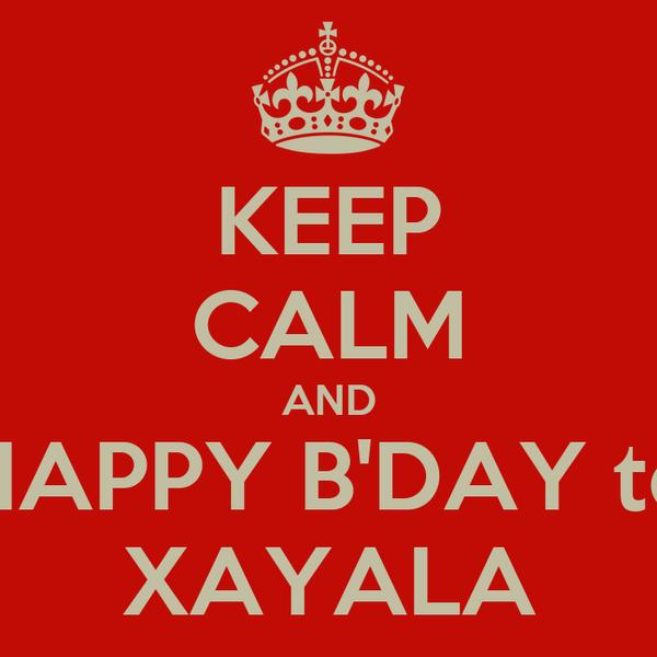 KEEP CALM AND HAPPY B'DAY to XAYALA