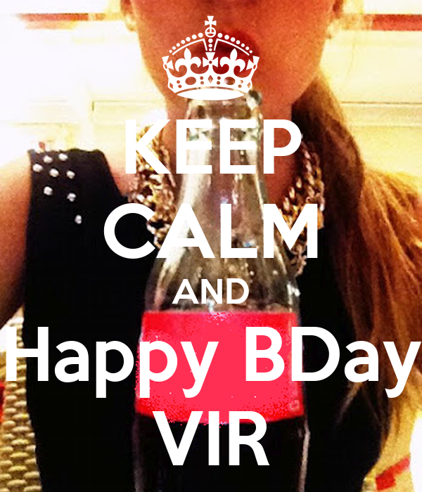 KEEP CALM AND Happy BDay VIR