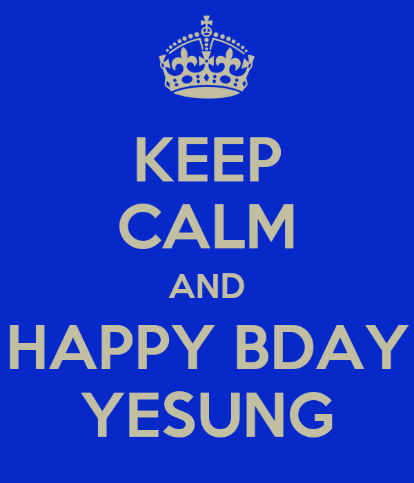 KEEP CALM AND HAPPY BDAY YESUNG