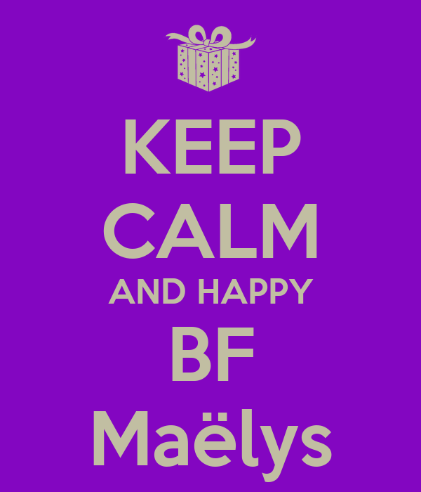KEEP CALM AND HAPPY BF Maëlys