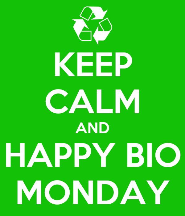 KEEP CALM AND HAPPY BIO MONDAY