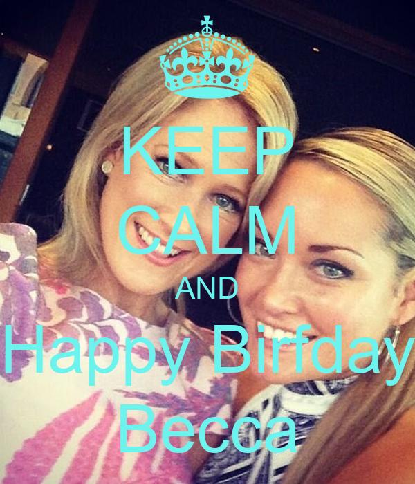 KEEP CALM AND Happy Birfday Becca