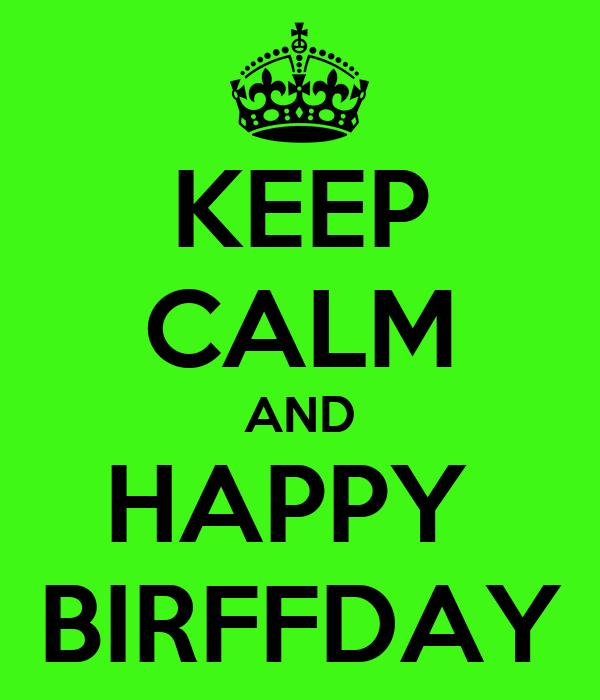 KEEP CALM AND HAPPY  BIRFFDAY
