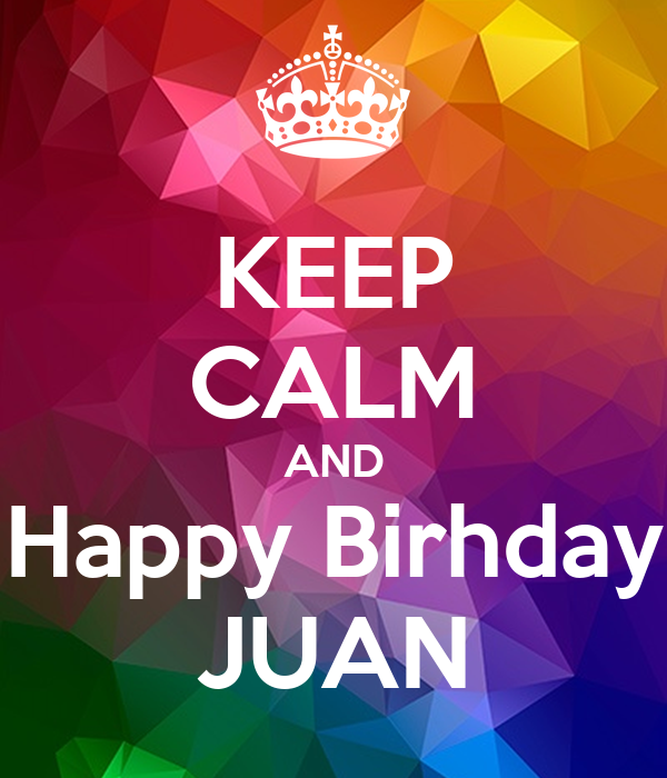 KEEP CALM AND Happy Birhday JUAN