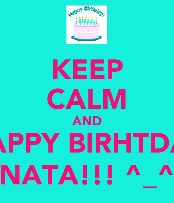 KEEP CALM AND HAPPY BIRHTDAY NATA!!! ^_^