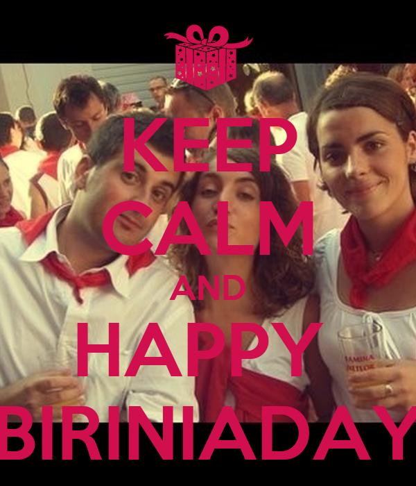 KEEP CALM AND HAPPY  BIRINIADAY