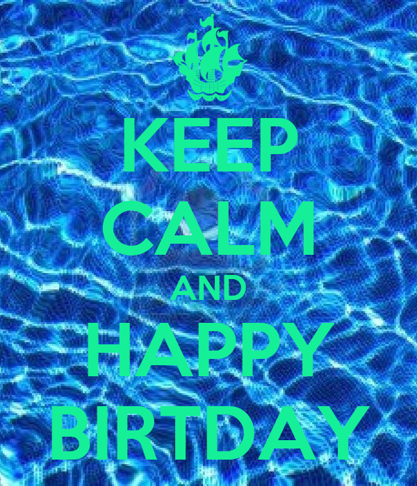 KEEP CALM AND HAPPY BIRTDAY