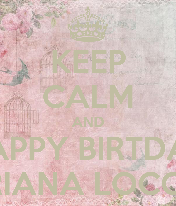 KEEP CALM AND HAPPY BIRTDAY ARIANA LOCONI