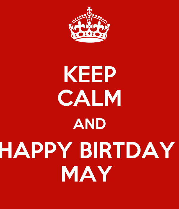 KEEP CALM AND HAPPY BIRTDAY  MAY
