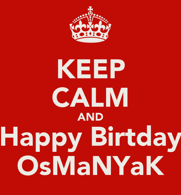 KEEP CALM AND Happy Birtday OsMaNYaK