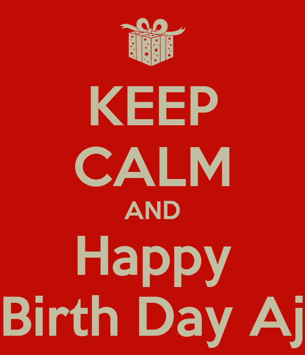 KEEP CALM AND Happy Birth Day Aj
