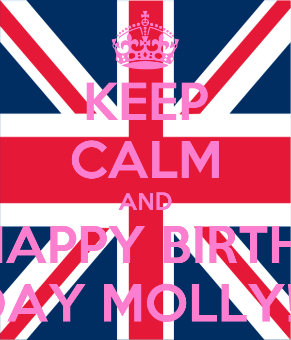 KEEP CALM AND HAPPY BIRTH- DAY MOLLY!!!