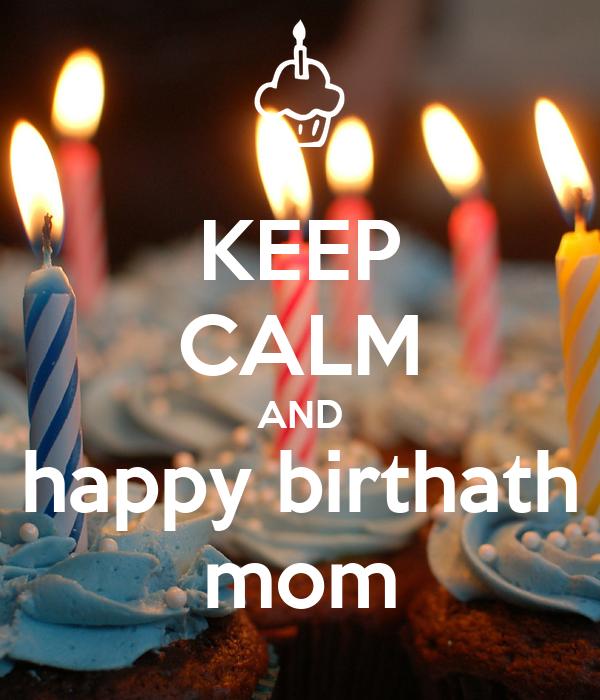 KEEP CALM AND happy birthath mom